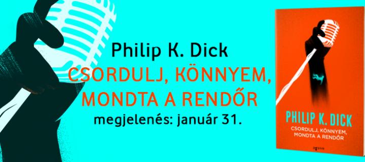 Csordulj, könnyem, mondta a rendőr – ajánló Philip K. Dick klasszikusáról