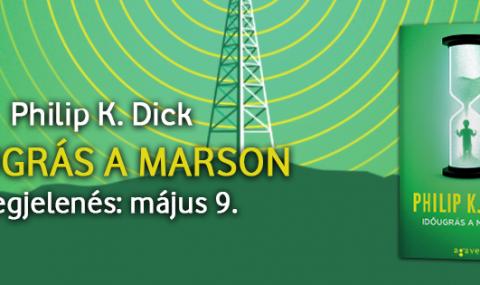 Skizoid elmék egy skizoid világban – ajánló Philip K. Dick Időugrás a Marson című regényéről